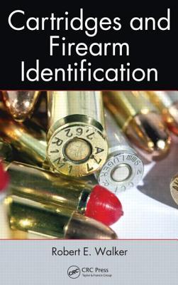 Cartridges and Firearm Identification - Walker, Robert E