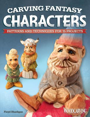 Carving Fantasy Characters: Patterns and Techniques for 15 Projects - Rhadigan, Floyd