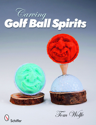 Carving Golf Ball Spirits - Wolfe, Tom, and Snyder, Jeffrey B