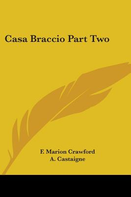 Casa Braccio Part Two - Crawford, F Marion, and Castaigne, Andre