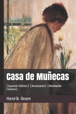 Casa de Mu±ecas: (spanish Edition) (Annotated) (Woldwide Classics) - Ibsen, Henrik