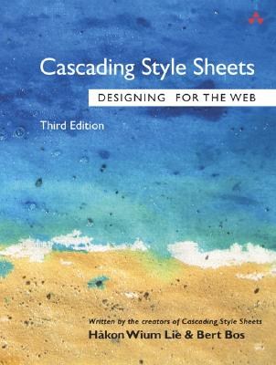 Cascading Style Sheets: Designing for the Web - Lie, Hakon Wium, and Bos, Bert, Ph.D.
