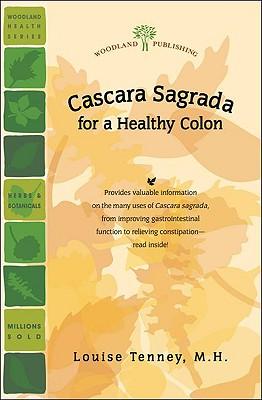 Cascara Sagrada: For a Healthy Colon - Elkins, Rita, M.H., and Tenney Mh, Louise