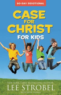 Case for Christ for Kids: 90-Day Devotional - Strobel, Lee, and Florea, Jesse