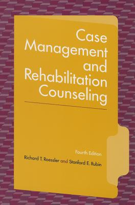 Case Management and Rehabilitation Counseling: Procedures and Techniques - Roessler, Richard T