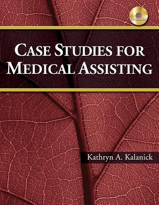 Case Studies for Medical Assisting - Kalanick, Kathryn