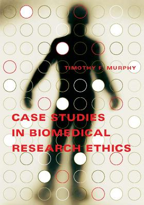 Case Studies in Biomedical Research Ethics - Murphy, Timothy F, Professor, and Caplan, Arthur L (Editor)
