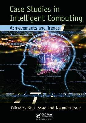 Case Studies in Intelligent Computing: Achievements and Trends - Issac, Biju (Editor), and Israr, Nauman (Editor)