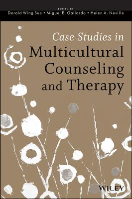 Case Studies in Multicultural Counseling and Therapy - Sue, Derald Wing, Dr., and Gallardo, Miguel E, Dr., and Neville, Helen A, Dr.