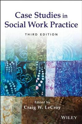 Case Studies in Social Work Practice - LeCroy, Craig Winston, Ph.d. (Editor)