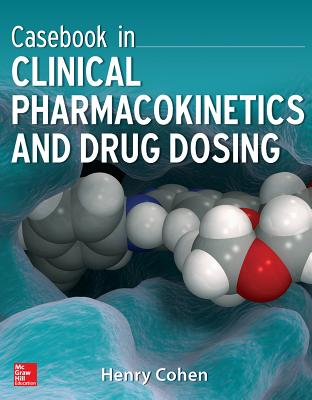Casebook in Clinical Pharmacokinetics and Drug Dosing - Cohen, Henry