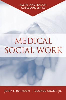Casebook: Medical Social Work (Allyn & Bacon Casebook Series) - Johnson, Jerry L, and Grant, George, Jr.
