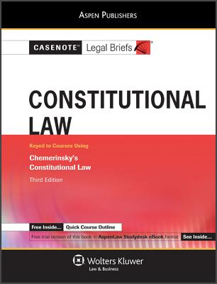 Casenote Legal Briefs: Constitutional Law, Keyed to Chemerinsky's Constitutional Law, 3rd Ed. - Casenotes, and Briefs, Casenote Legal
