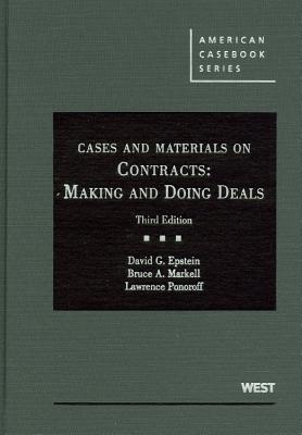 Cases and Materials on Contracts: Making and Doing Deals - Epstein, David G, and Markell, Bruce A, and Ponoroff, Lawrence