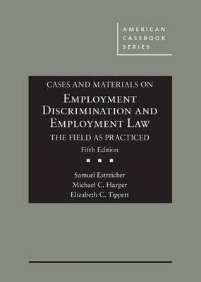 Cases and Materials on Employment Discrimination and Employment Law, the Field as Practiced - Estreicher, Samuel, and Harper, Michael, and Tippett, Elizabeth