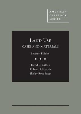 Cases and Materials on Land Use - Callies, David, and Freilich, Robert, and Saxer, Shelley Ross