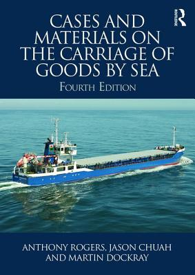 Cases and Materials on the Carriage of Goods by Sea - Rogers, Anthony, and Chuah, Jason, and Dockray, Martin