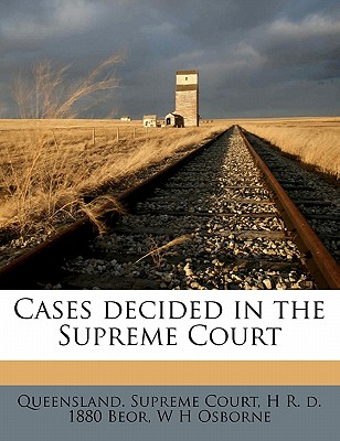 Cases Decided in the Supreme Court - Beor, H R D 1880, and Osborne, W H, and Queensland Supreme Court (Creator)