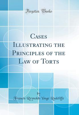 Cases Illustrating the Principles of the Law of Torts (Classic Reprint) - Radcliffe, Francis Reynolds Yonge