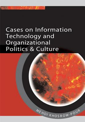 Cases on Information Technology and Organizational Politics & Culture - Khosrow-Pour, Mehdi (Editor)