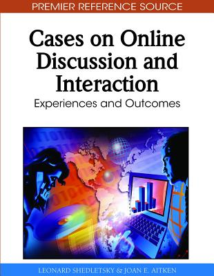 Cases on Online Discussion and Interaction: Experiences and Outcomes - Shedletsky, Leonard (Editor), and Aitken, Joan E (Editor)