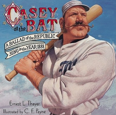 Casey at the Bat: A Ballad of the Republic Sung in the Year 1888 - Thayer, Ernest L