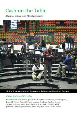 Cash on the Table: Markets, Values, and Moral Economies - Fischer, Edward F (Editor)