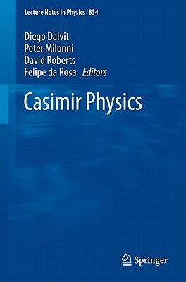 Casimir Physics - Dalvit, D. A. R. (Editor), and Milonni, Peter W. (Editor), and Roberts, David (Editor)