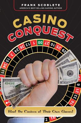 Casino Conquest: Beat the Casinos at Their Own Games! - Scoblete, Frank