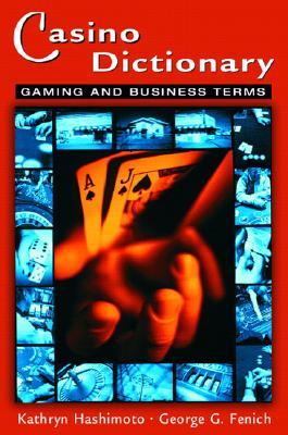 Casino Dictionary: Gaming and Business Terms - Hashimoto, Kathryn, and Fenich, George G