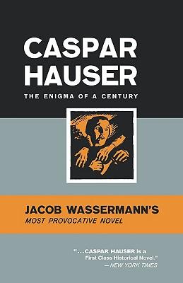 Caspar Hauser: The Enigma of a Century - Wasserman, Jacob