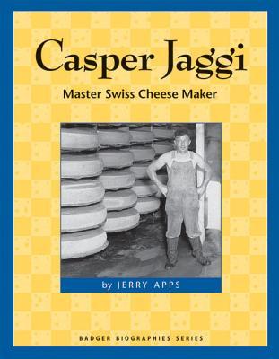Casper Jaggi: Master Swiss Cheese Maker - Apps, Jerry, Mr.