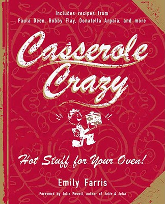 Casserole Crazy: Hot Stuff for Your Oven! - Farris, Emily