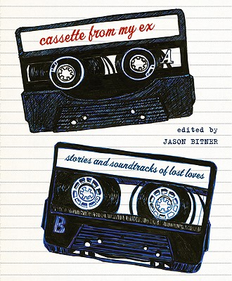 Cassette from My Ex: Stories and Soundtracks of Lost Loves - Bitner, Jason