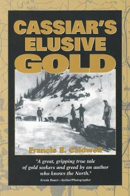 Cassiar's Elusive Gold - Caldwell, Francis E