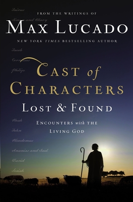 Cast of Characters: Lost and Found: Encounters with the Living God - Lucado, Max