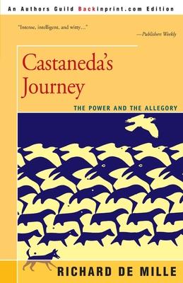 Castaneda's Journey: The Power and the Allegory - de Mille, Richard, Ph.D.