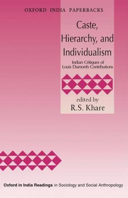 Caste, Hierarchy, and Individualism: Indian Critiques of Louis Dumont's Contributions - Khare, R S (Editor)