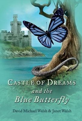 Castle of Dreams and the Blue Butterfly - Walsh, David Michael, and Walsh, Janet