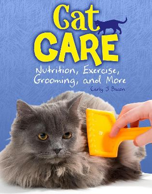 Cat Care: Nutrition, Exercise, Grooming, and More - Bacon, Carly J.
