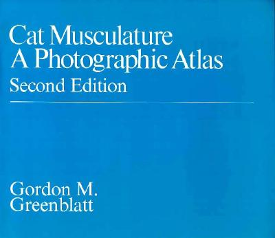 Cat Musculature: A Photographic Atlas - Greenblatt, Gordon