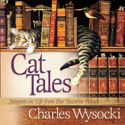 Cat Tales: Snippets on Life from Our Favorite Felines - Wysocki, Charles
