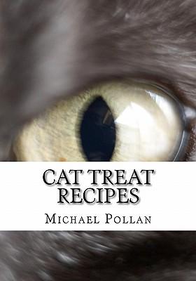 Cat Treat Recipes: Homemade Cat Treats, Natural Cat Treats and How to Make Cat Treats - Pollan, Michael