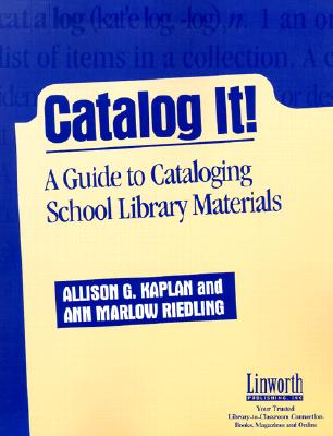 Catalog It!: A Guide to Cataloging School Library Materials - Kaplan, Allison G, and Riedling, Ann Marlow