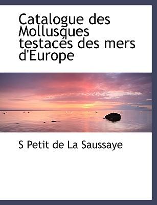 Catalogue Des Mollusques Testac?'s Des Mers D'Europe - De La Saussaye, S Petit