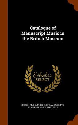 Catalogue of Manuscript Music in the British Museum - Hughes-Hughes, Augustus