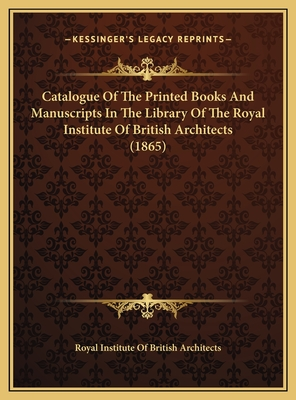 Catalogue of the Printed Books and Manuscripts in the Library of the Royal Institute of British Architects (1865) - Royal Institute of British Architects