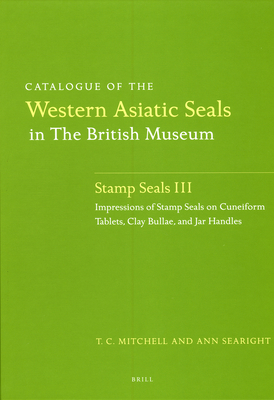Catalogue of the Western Asiatic Seals in the British Museum: Stamp Seals III: Impressions of Stamp Seals on Cuneiform Tablets, Clay Bullae, and Jar Handles - Mitchell, Terence, and Searight, Ann