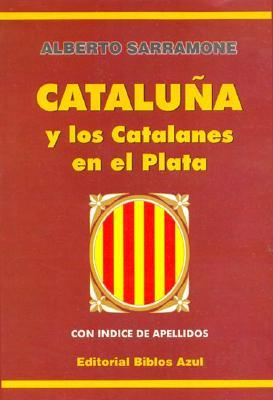 Cataluna y Los Catalanes En El Plata - Sarramone, Alberto