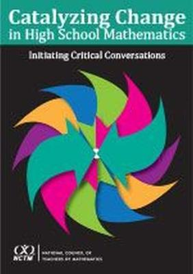 Catalyzing Change in High School Mathematics: Initiating Critical Conversations - National Council of Teachers of Mathematics